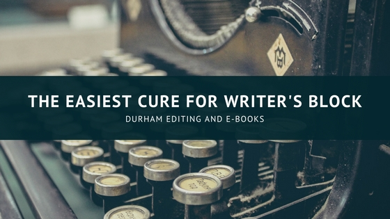 The Easiest Cure for Writer's Block